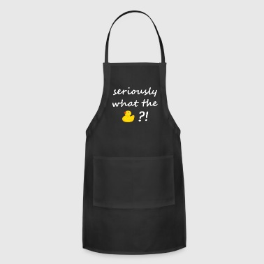 seriously what the Duck?! - Adjustable Apron