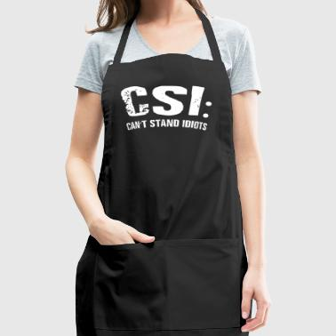 Funny CSI Cant Stand Idiots Gift - Adjustable Apron