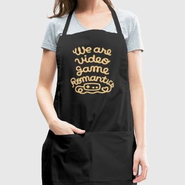 we are video game romantics - Adjustable Apron