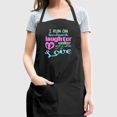 I run on hardwork laughter santizer and a whole - Adjustable Apron