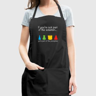 BACK DESIGN Funny Chemist Shirt Not part of the solution - Adjustable Apron
