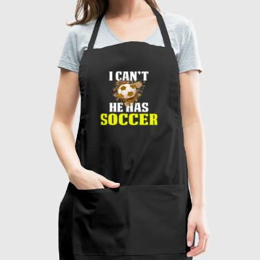 Funny Soccer Shirt For Boys I Can't He Has Soccer - Adjustable Apron
