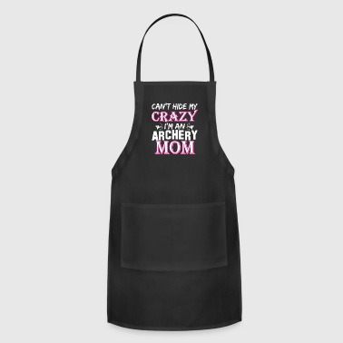 Cant Hide My Crazy Im A Archery Mom - Adjustable Apron