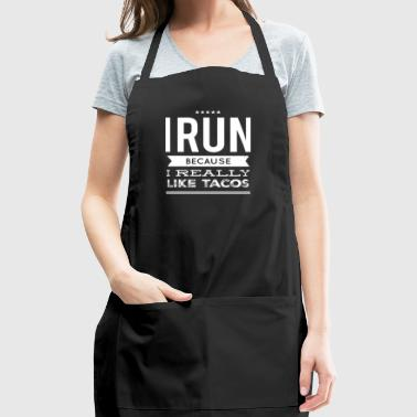 I run because I really like tacos - Adjustable Apron