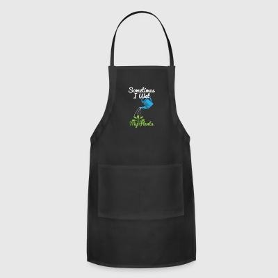Gardnening - Sometimes I Wet My Plants funny gift - Adjustable Apron