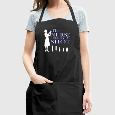 This Nurse Needs A Shot - Adjustable Apron