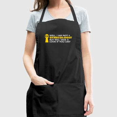 I'm Not A Gynecologist But I'll Make An Exception. - Adjustable Apron