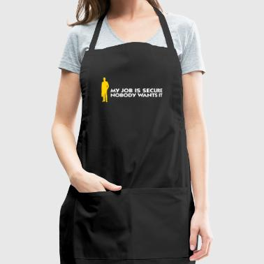 My Job Is Secure, Because No One Wants It! - Adjustable Apron