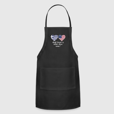 Half Greek Is Better Than None - Adjustable Apron