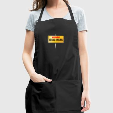 Warning you can go blind - Adjustable Apron