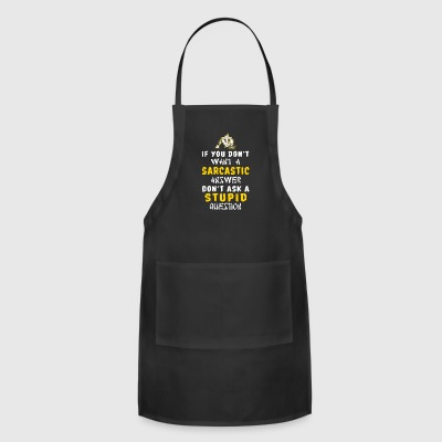 If you don t want a sarcastic - Adjustable Apron