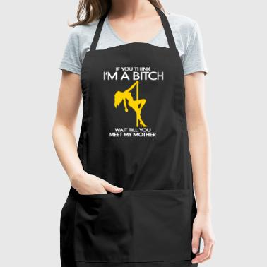 Do You Think I'm A Bitch?Wait Till You Meet My Mom - Adjustable Apron