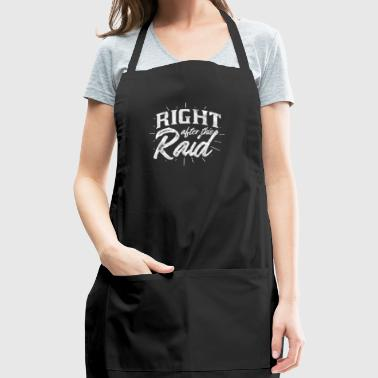 Right after this raid - Shirt for gamer doing raid - Adjustable Apron