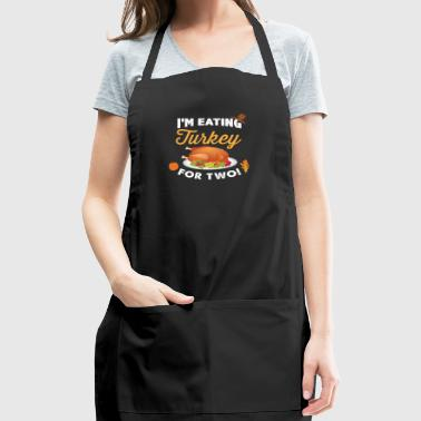 I m Eating Turkey For Two Maternity Pregnancy - Adjustable Apron