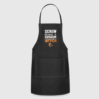 Screw Being Surgeon Wanna Witch Halloween - Adjustable Apron