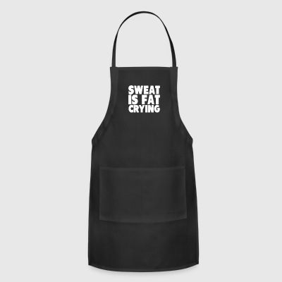 Sweat Is Fat Crying - Adjustable Apron