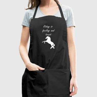Riding is feeling and trust - Horse tee gift - Adjustable Apron