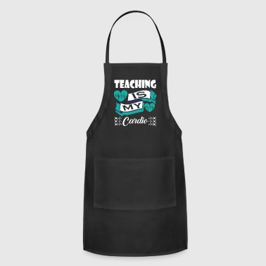 Teaching Is My Cardio - Adjustable Apron