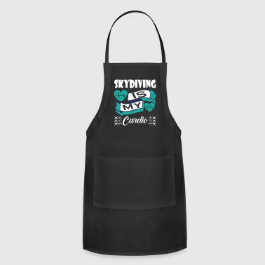 Skydiving Is My Cardio - Adjustable Apron