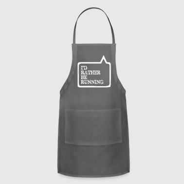I Did Rather Be Running - Adjustable Apron