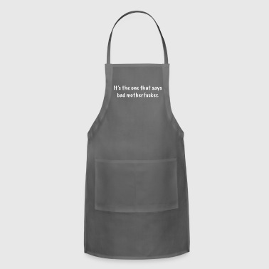 It's the one that says bad motherfucker. - Adjustable Apron