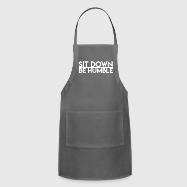 sit down be humble - Adjustable Apron