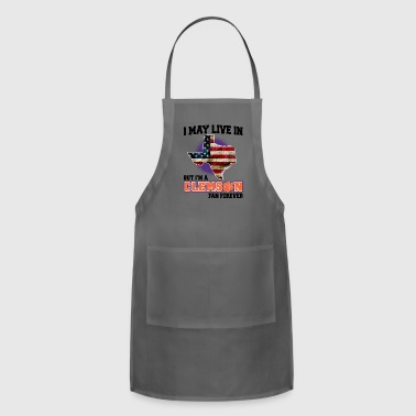 I MAY LIVE In Texas but I am a Clemson Fan Forever white shirt - Adjustable Apron