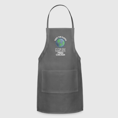 Save Earth Only Planet With Fried Chicken Fun Food Earth Day - Adjustable Apron