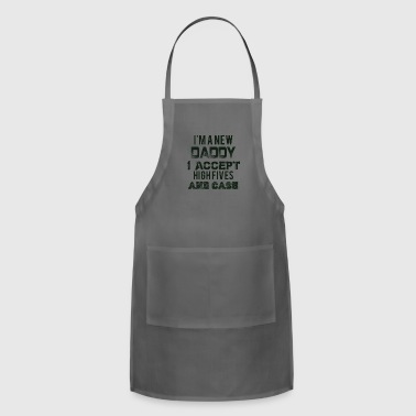 I'm a New dad I Accept High-Fives and Cash - Adjustable Apron