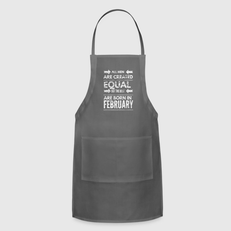 Funny birthday quote best men born in february  - Adjustable Apron