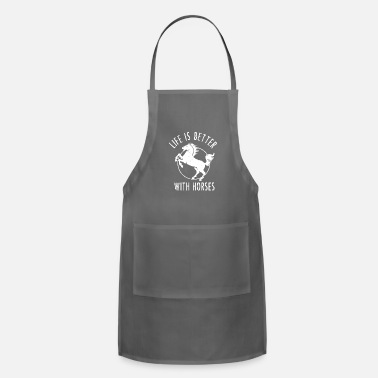 Horse Life is better with Horses - Gift - Adjustable Apron