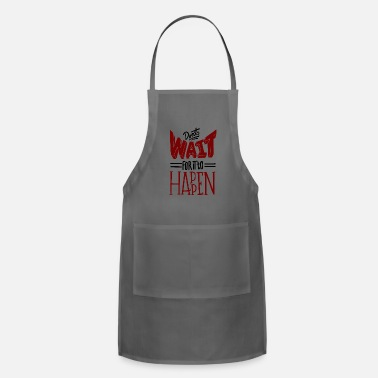 Dont Wait Dont wait for it to happen - Apron