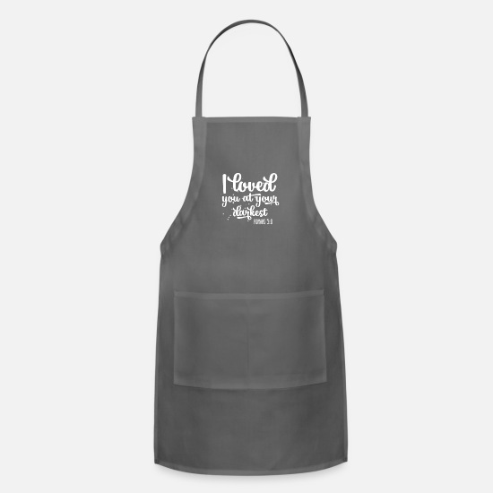 You Aprons - I loved you at your darkest - Romans 5:8 - Apron charcoal