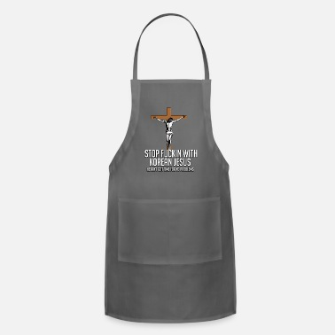 Asterisk STOP FUCKIN WITH KOREAN JESUS - Adjustable Apron