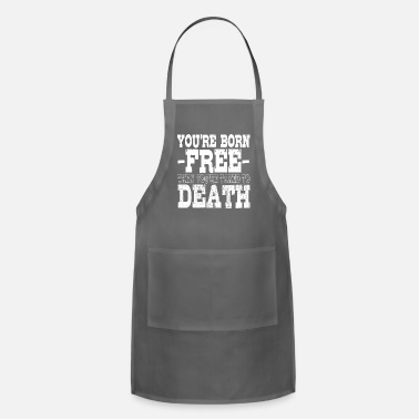 Man You're Born Free Then You're Taxed - Apron