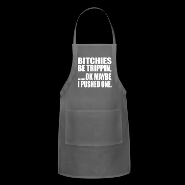 be tripping - Adjustable Apron