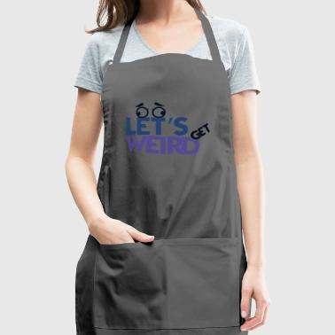 HumorLet's Get Weird eyes crazy eyebrows gift - Adjustable Apron