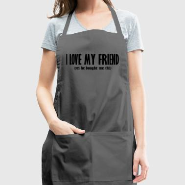 i love my friend - Adjustable Apron