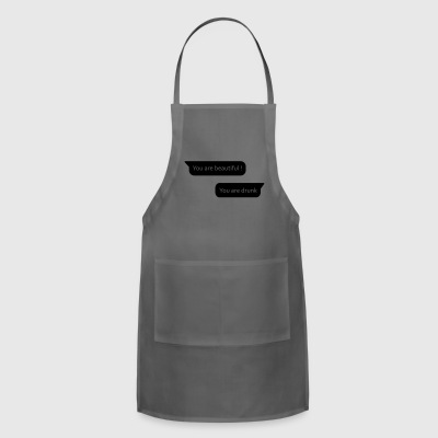 You are beautiful and You are drunk - Adjustable Apron