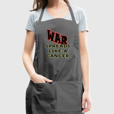 War Spreads Like A Cancer Shirts - Adjustable Apron