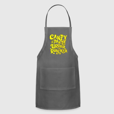 CANDY IS DANDY BUT LIQUOR IS QUICKER - Adjustable Apron