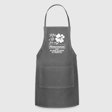 Kiss Me Im Astronomer Irish Drunk Whatever - Adjustable Apron
