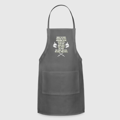 BORN TO FIGHT TRAINED TO KILL PREPAID TO DIE - Adjustable Apron