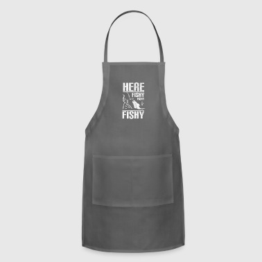 Funny Fisherman Gift - Here Fishy Fishy Fishy - Adjustable Apron