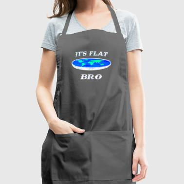 It's Flat Bro the Earth is flat - Adjustable Apron