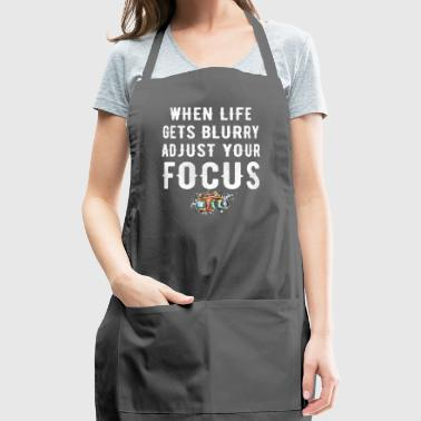when life gets blurry adjust your focus - Adjustable Apron