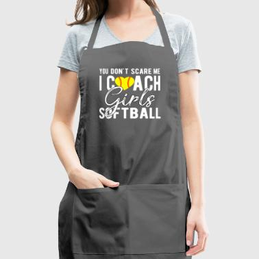 You Don't Scare Me I Coach Girls Softball T Shirt - Adjustable Apron