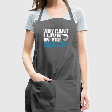 Why Can't I Live On The Beach Summer Vacation Fun - Adjustable Apron