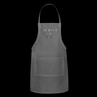 Don't Married Me I Married Into This - Adjustable Apron
