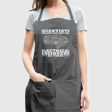 Scientists Dream, Electrical Engineers Do - Funny - Adjustable Apron